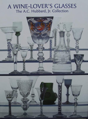 A Wine-Lover's Glasses - The A.C. Hubbard, Jr. Collection