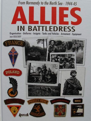 Allies in Battledress From Normandy to the North Sea 1944-45