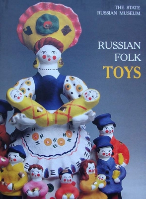 Russian Folk Toys : In the Collection of the Russian Museum