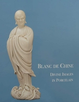Blanc De Chine - Divine Images in Porcelain