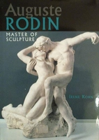 Auguste Rodin master of sculpture