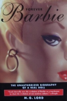 Forever Barbie - The Unauthorized Biography of a Real Doll