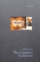 Karel Appel - The complete sculptures 1936-1990